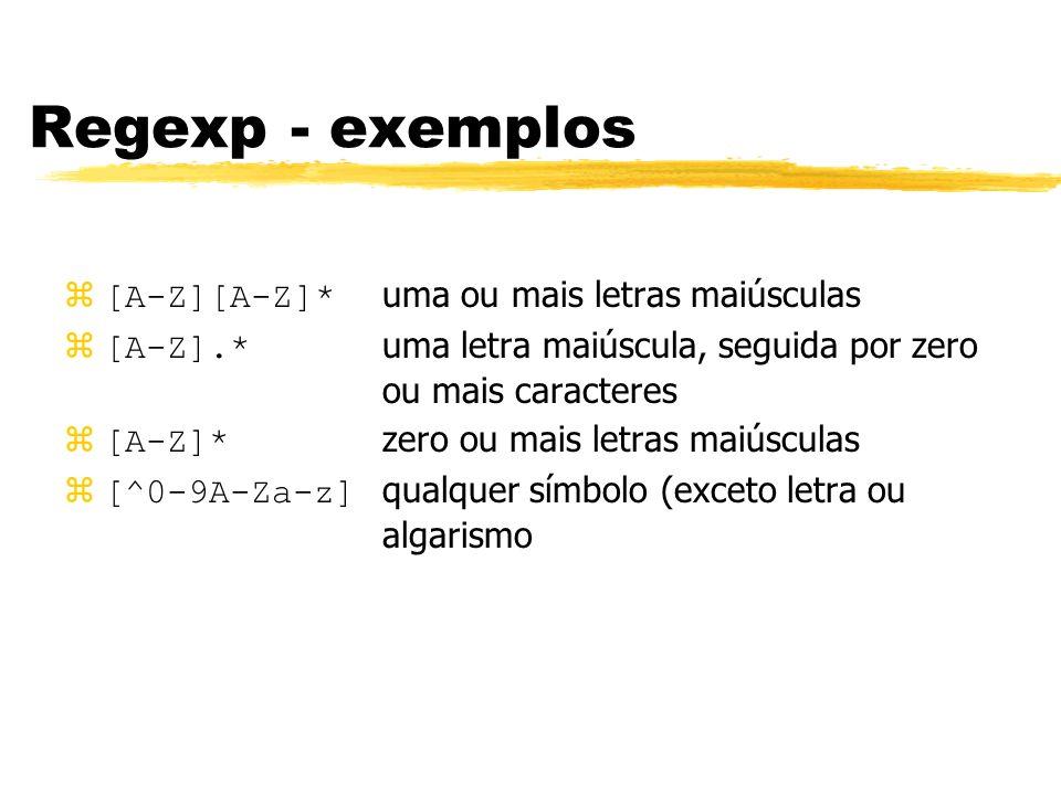 Regexp - exemplos [A-Z][A-Z]* uma ou mais letras maiúsculas